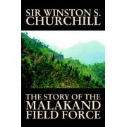 The Story of the Malakand Field Force by Winston S. Churchill, World and Miltary History by Sir Winston S Churchill