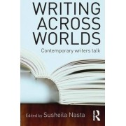 Writing Across Worlds by Susheila Nasta