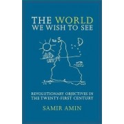 The World We Wish to See by Samir Amin