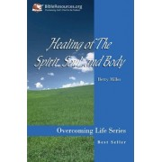 Healing of the Spirit, Soul and Body by Betty S Miller
