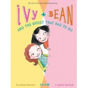Ivy and Bean and Ghost Had to Go: Bk. 2 by Annie Barrows