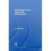 Psychology for the Classroom: Behaviourism by John Woollard