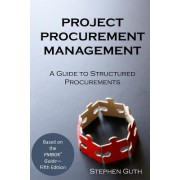 Project Procurement Management: A Guide to Structured Procurements