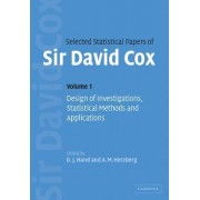 Selected Statistical Papers of Sir David Cox: Volume 1, Design of Investigations, Statistical Methods and Applications by David Cox