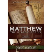 Matthew, the Hebrew Gospel (Volume I, Matthew 1-8), Large Print Edition by Carroll Roberson