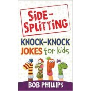 Side-Splitting Knock-Knock Jokes for Kids by Bob Phillips