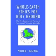 Whole-Earth Ethics for Holy Ground by Stephen L. Hastings