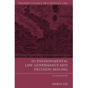 EU Environmental Law, Governance and Decision-Making by Maria Lee
