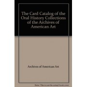 The Card Catalog of the Oral History Collections of the Archives of American Art by Archives of American Art