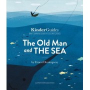 The Old Man and the Sea, by Ernest Hemingway: A Kinderguides Illustrated Learning Guide