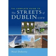 The Complete Guide to the Streets of Dublin City by Neal Doherty