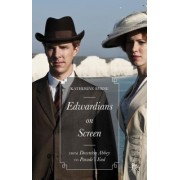Edwardians on Screen: From Downton Abbey to Parade S End