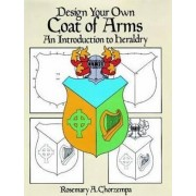 Design Your Own Coat of Arms by Rosemary A. Chorzempa