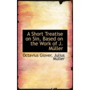 A Short Treatise on Sin, Based on the Work of J. M Ller by Octavius Glover