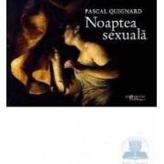 Noaptea sexuala - Pascal Quignard