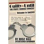 Guilty Until You Prove Yourself Innocent by Ricky Dale