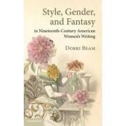 Style, Gender, and Fantasy in Nineteenth Century American Women's Writing by Dorri Beam