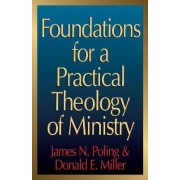 Foundations for a Practical Theology of Ministry by James N. Poling
