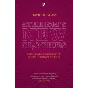 Atheism's New Clothes by David H. Glass