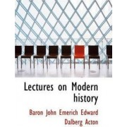 Lectures on Modern History by Baron John Emerich Edward Dalberg Acton
