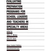 Evaluating Preparation Programs for School Leaders and Teachers in Specialty Areas by Mary F. Berney