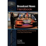 Broadcast News Handbook: Writing, Reporting, and Producing in the Age of Social Media by C. A. Tuggle
