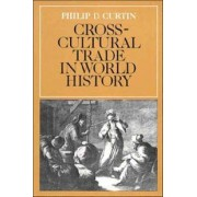 Cross-cultural Trade in World History by Philip D. Curtin