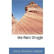 One Man's Struggle by George Washington Gallagher