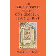 Four Gospels and the One Gospel of Jesus Christ by Martin Hengel