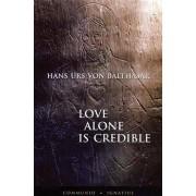 Love Alone is Credible by Hans Urs Von Balthasar