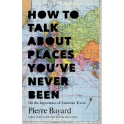 How to Talk About Places You`ve never Been(Pierre Bayard)