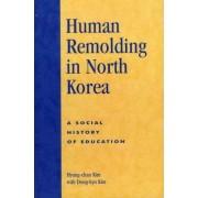 Human Remolding in North Korea by Hyung-Chan Robert H. Kim