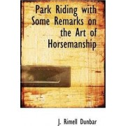 Park Riding with Some Remarks on the Art of Horsemanship by J Rimell Dunbar
