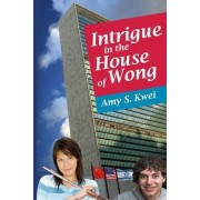 Intrigue in the House of Wong by MS Amy S Kwei