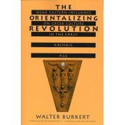 The Orientalizing Revolution by Walter Burkert
