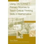 Using Internet Primary Sources to Teach Critical Thinking Skills in Mathematics by Evan M. Glazer