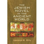 The Jewish Novel in the Ancient World by Professor of Biblical Studies Lawrence M Wills