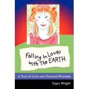 Falling in Love with the Earth, a Tale of Love and Strange Weather by Tyger Wright