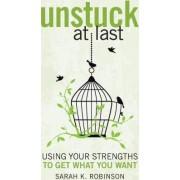 Unstuck at Last by Sarah K Robinson
