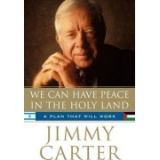 We Can Have Peace In The Holy Land by Jimmy Carter