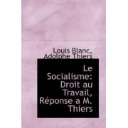 Le Socialisme by Adolphe Thiers Louis Blanc