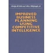 Improved Business Planning Using Competitive Intelligence by Carolyn M. Vella