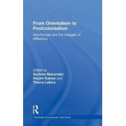 From Orientalism to Postcolonialism by Sucheta Mazumdar