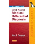 Small Animal Medical Differential Diagnosis by Mark Thompson