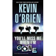 You'll Miss Me When I'm Gone by Kevin O'Brien