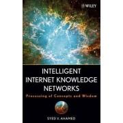 Intelligent Internet Knowledge Networks by Syed V. Ahamed