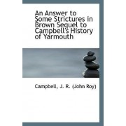 An Answer to Some Strictures in Brown Sequel to Campbell's History of Yarmouth by Campbell J R (John Roy)
