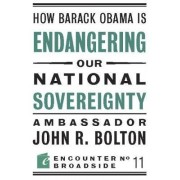 How Barack Obama is Endangering our National Sovereignty by John R. Bolton