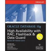 Oracle Database 10g High Availability with RAC, Flashback, and Data Guard: With RAC, Flashback and Data Guard by Matthew Hart