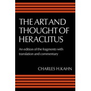 The Art and Thought of Heraclitus by Heraclitus
